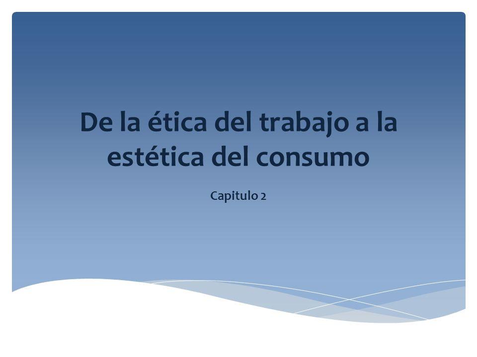 De la ética del trabajo a la estética del consumo