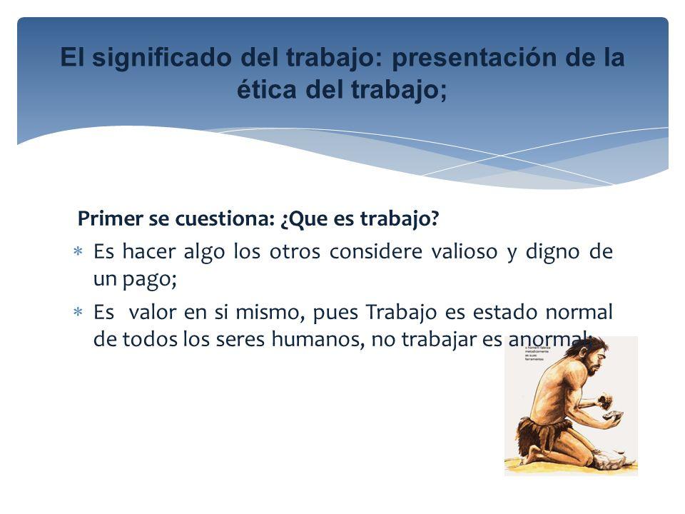 El significado del trabajo: presentación de la ética del trabajo;