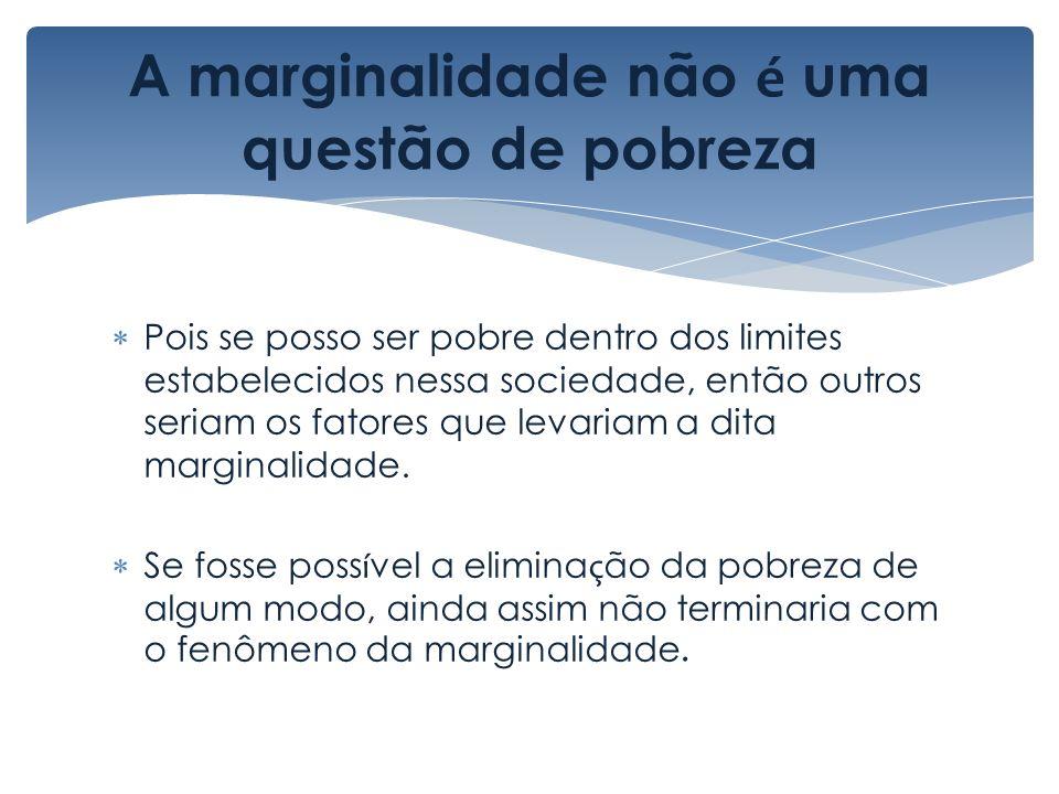 A marginalidade não é uma questão de pobreza