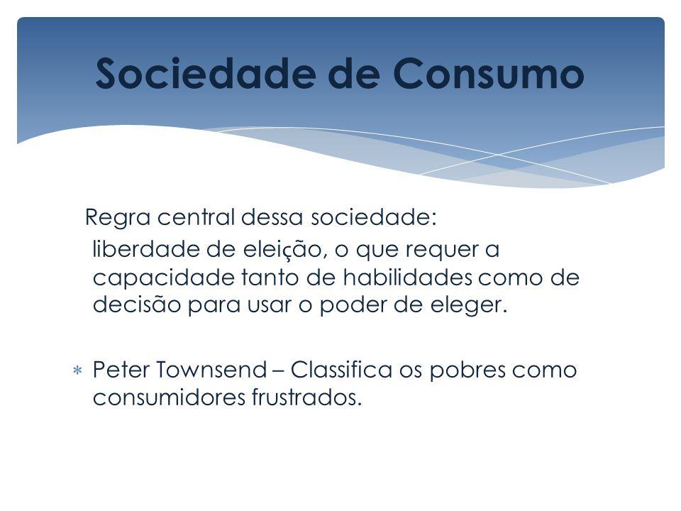 Sociedade de Consumo Regra central dessa sociedade: