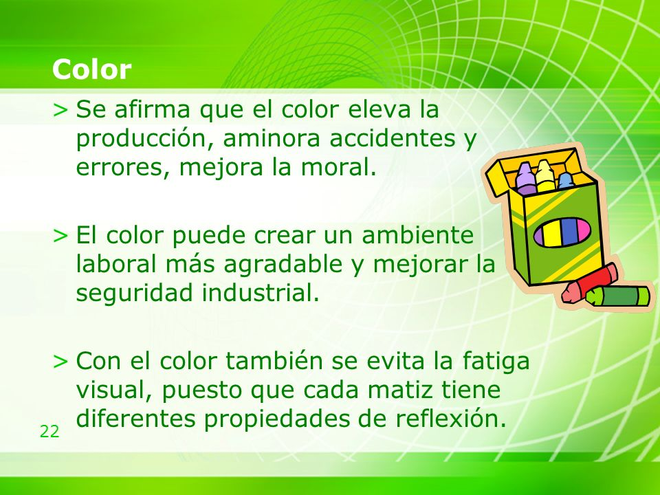 Color Se afirma que el color eleva la producción, aminora accidentes y errores, mejora la moral.