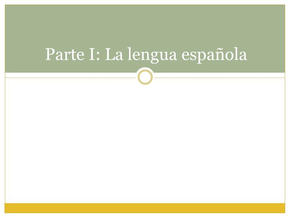 Parte I: La lengua española