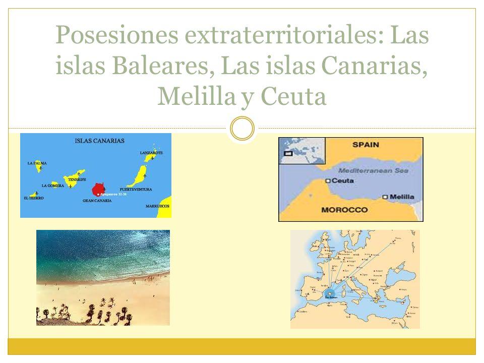 Posesiones extraterritoriales: Las islas Baleares, Las islas Canarias, Melilla y Ceuta