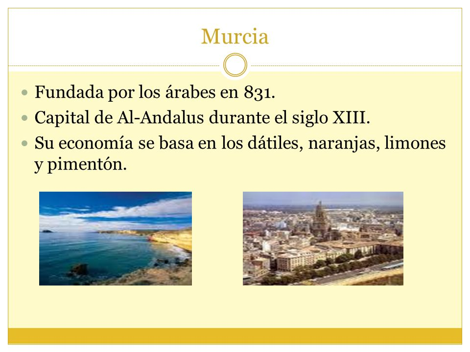 Murcia Fundada por los árabes en 831.