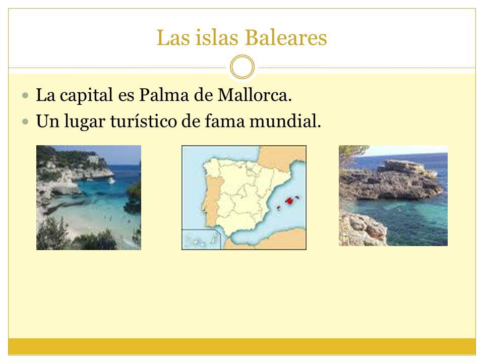 Las islas Baleares La capital es Palma de Mallorca.