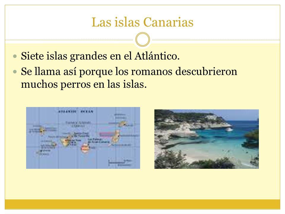Las islas Canarias Siete islas grandes en el Atlántico.