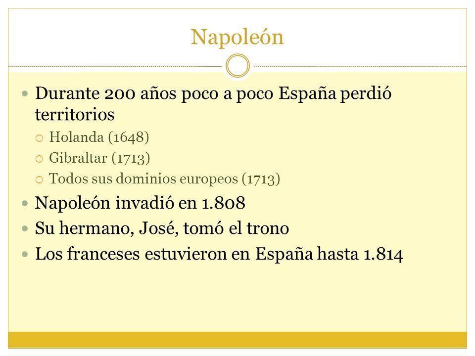 Napoleón Durante 200 años poco a poco España perdió territorios