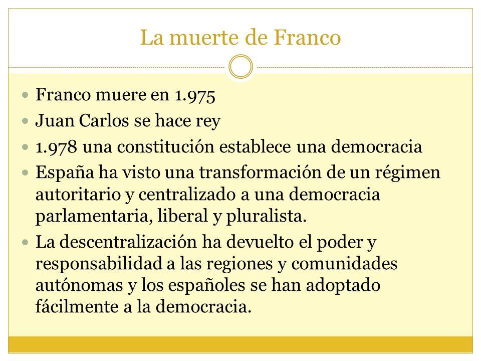 La muerte de Franco Franco muere en 1.975 Juan Carlos se hace rey
