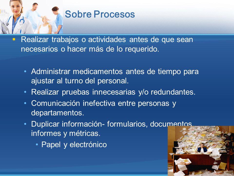 Sobre Procesos Realizar trabajos o actividades antes de que sean necesarios o hacer más de lo requerido.
