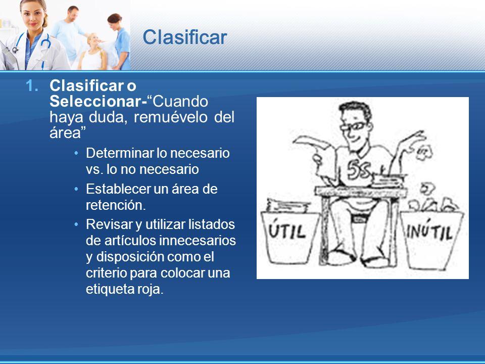 Clasificar Clasificar o Seleccionar- Cuando haya duda, remuévelo del área Determinar lo necesario vs. lo no necesario.