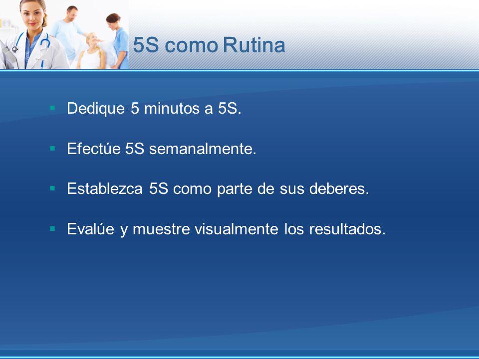 5S como Rutina Dedique 5 minutos a 5S. Efectúe 5S semanalmente.
