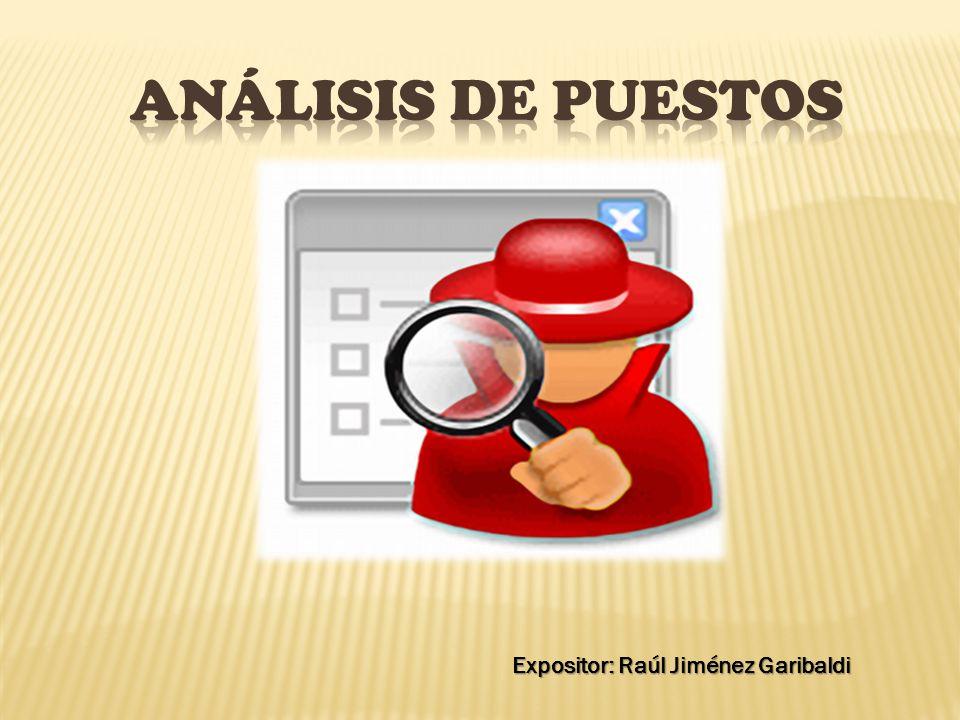 ANÁLISIS DE PUESTOS Expositor: Raúl Jiménez Garibaldi