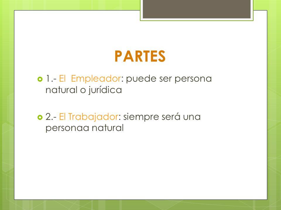 PARTES 1.- El Empleador: puede ser persona natural o jurídica