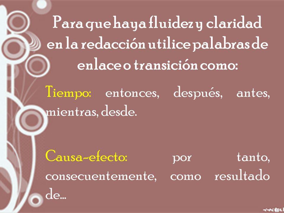 Para que haya fluidez y claridad en la redacción utilice palabras de enlace o transición como: