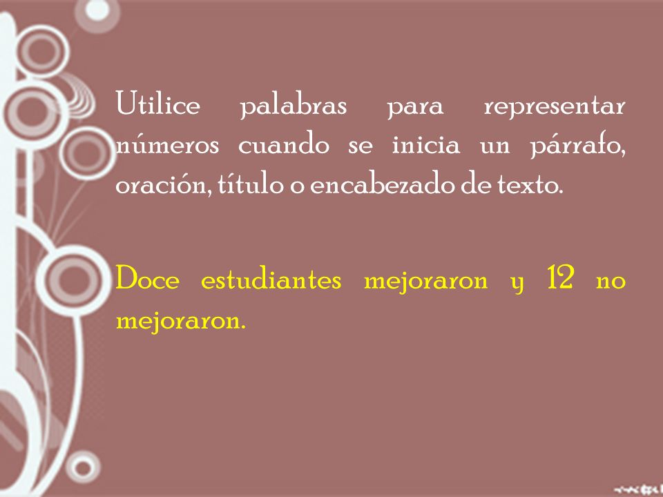 Utilice palabras para representar números cuando se inicia un párrafo, oración, título o encabezado de texto.