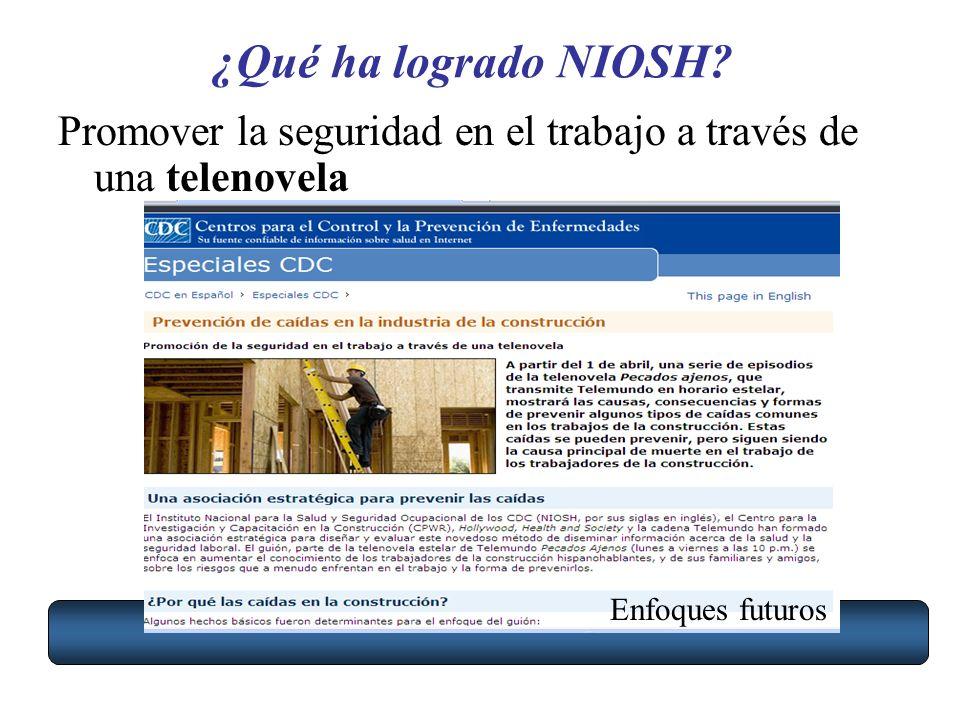¿Qué ha logrado NIOSH. Promover la seguridad en el trabajo a través de una telenovela.