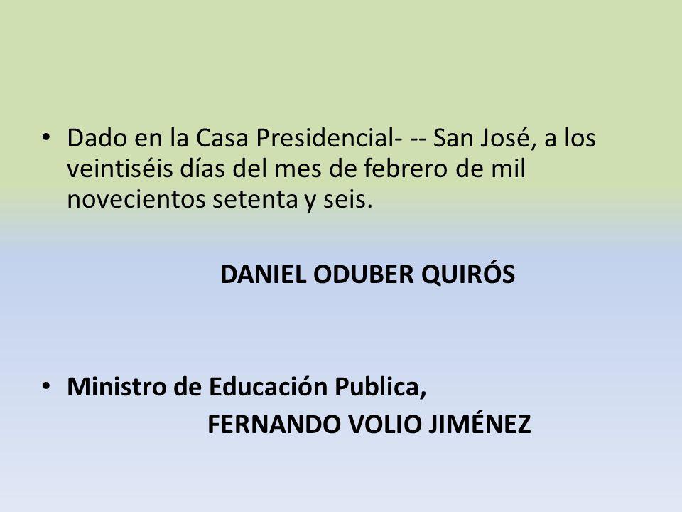 Dado en la Casa Presidencial- -- San José, a los veintiséis días del mes de febrero de mil novecientos setenta y seis.