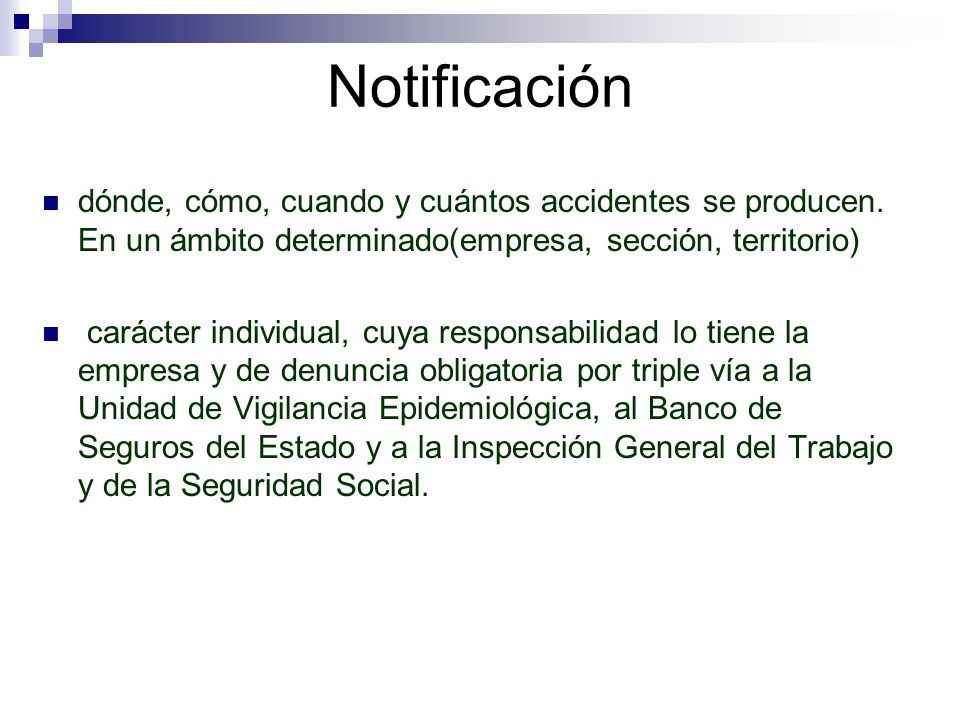 Notificación dónde, cómo, cuando y cuántos accidentes se producen. En un ámbito determinado(empresa, sección, territorio)