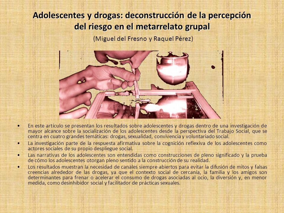 Adolescentes y drogas: deconstrucción de la percepción del riesgo en el metarrelato grupal (Miguel del Fresno y Raquel Pérez)