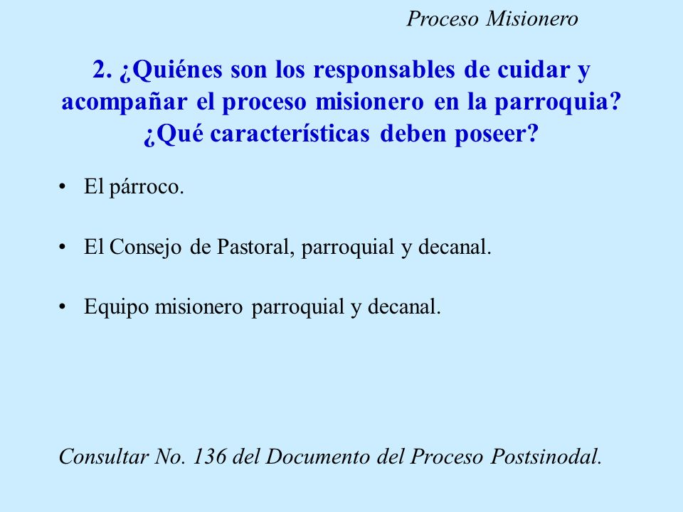 Proceso Misionero 2. ¿Quiénes son los responsables de cuidar y acompañar el proceso misionero en la parroquia ¿Qué características deben poseer