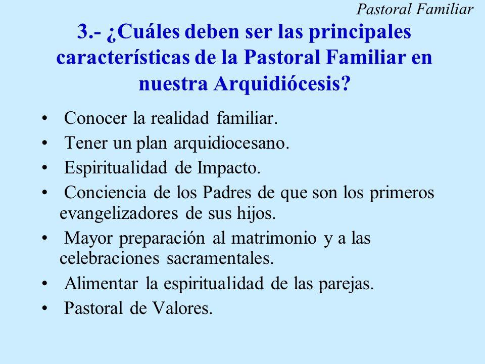 Pastoral Familiar 3.- ¿Cuáles deben ser las principales características de la Pastoral Familiar en nuestra Arquidiócesis