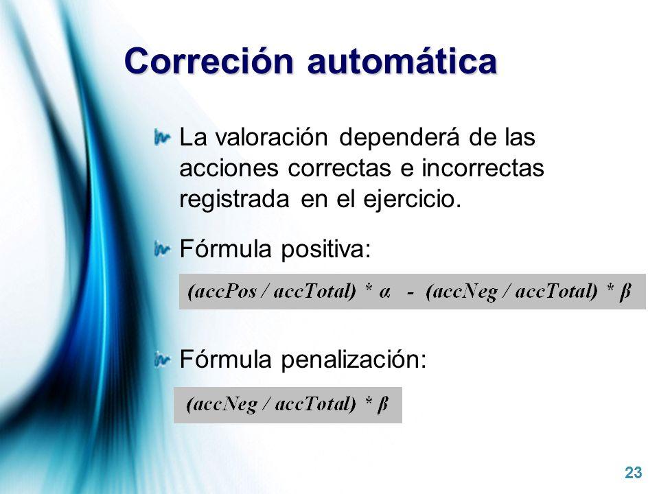 Correción automática La valoración dependerá de las acciones correctas e incorrectas registrada en el ejercicio.