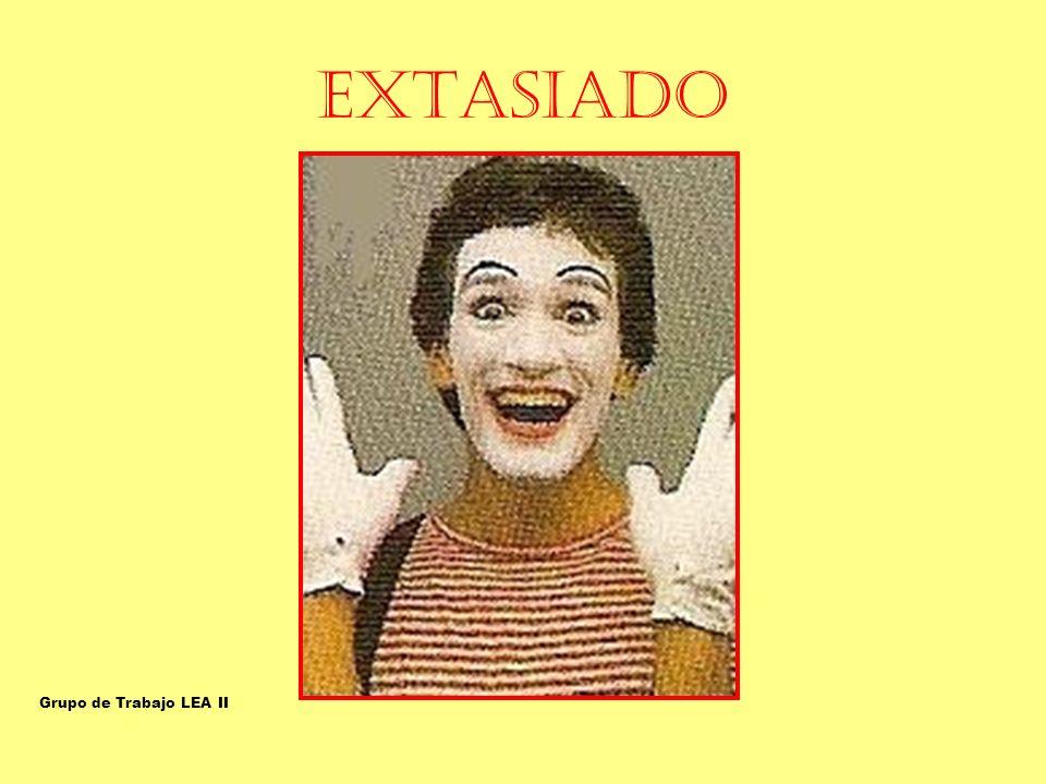 EXTASIADO EXTÁTICO-EXTASIADO Grupo de Trabajo LEA II