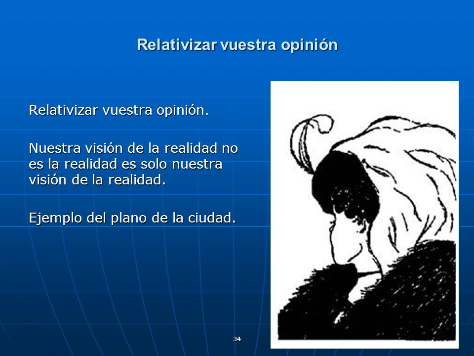 Relativizar vuestra opinión