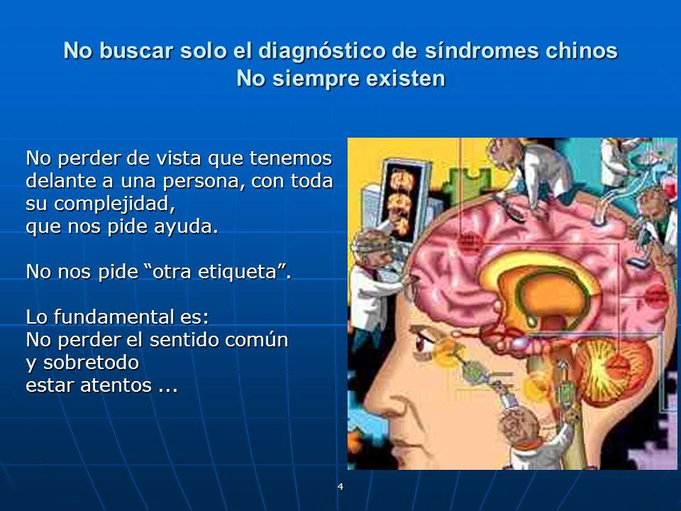 No buscar solo el diagnóstico de síndromes chinos No siempre existen