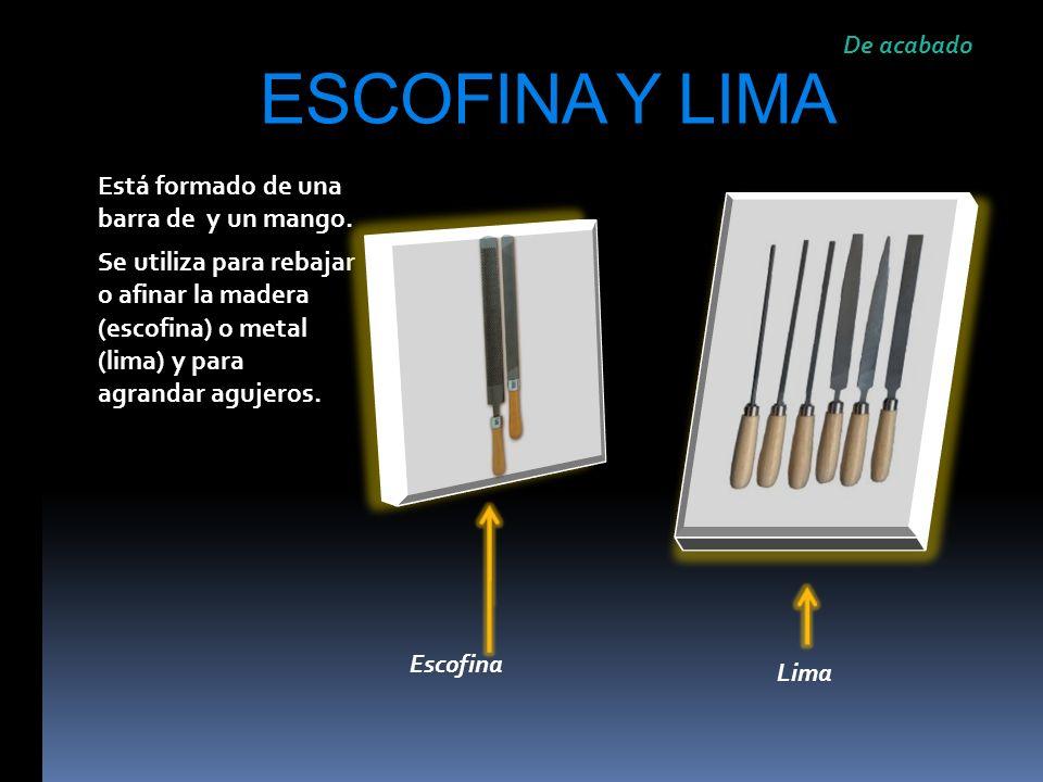 ESCOFINA Y LIMA Está formado de una barra de y un mango.