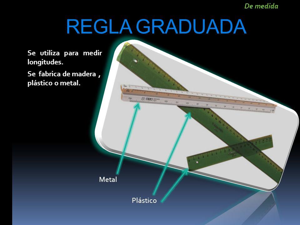 REGLA GRADUADA De medida Se utiliza para medir longitudes.
