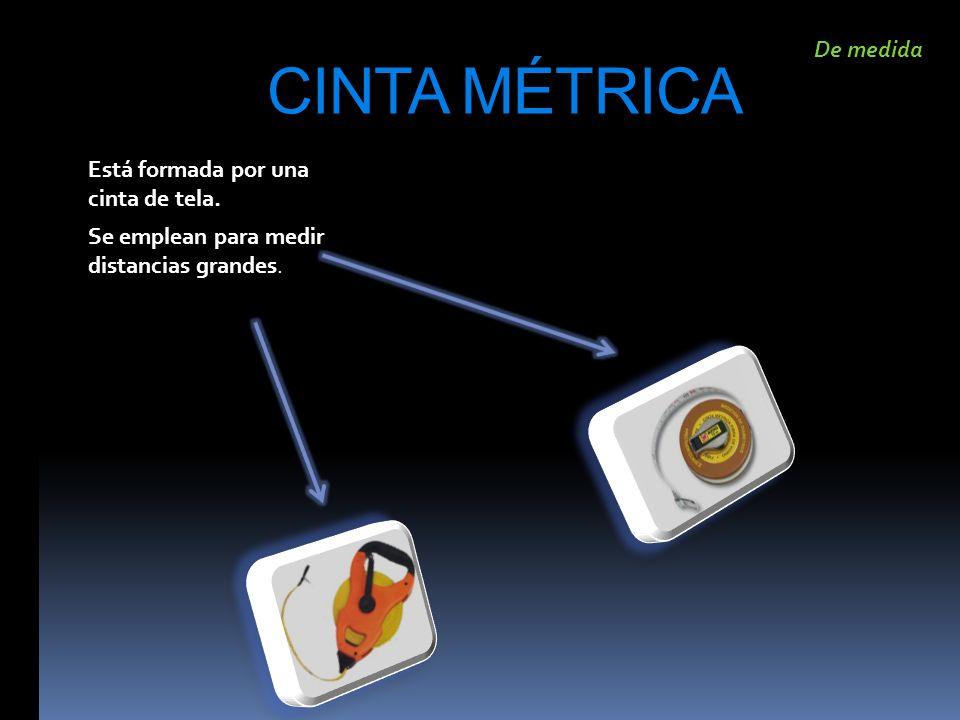 CINTA MÉTRICA De medida Está formada por una cinta de tela.