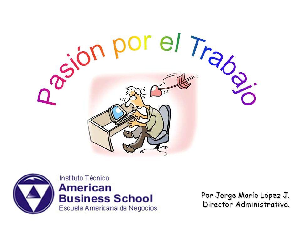 Pasión por el Trabajo Por Jorge Mario López J.