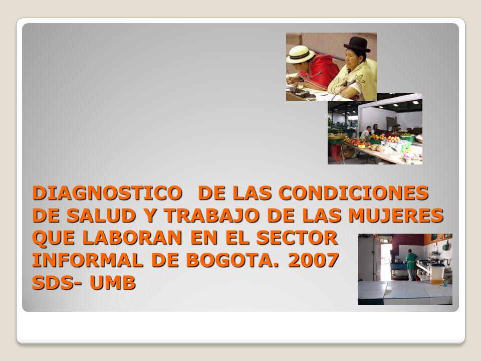 DIAGNOSTICO DE LAS CONDICIONES DE SALUD Y TRABAJO DE LAS MUJERES QUE LABORAN EN EL SECTOR INFORMAL DE BOGOTA.