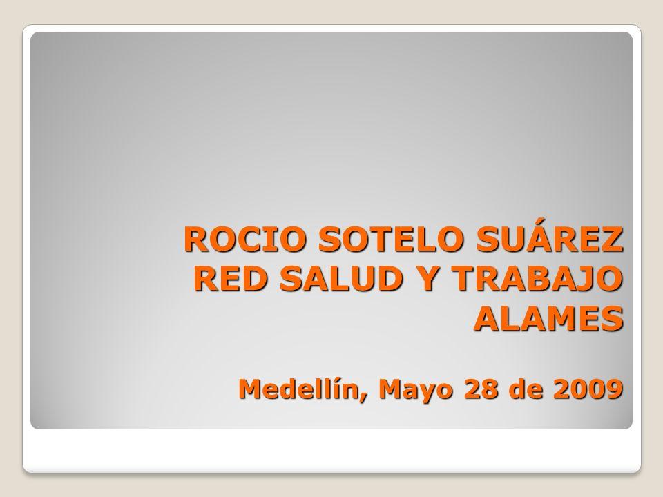 ROCIO SOTELO SUÁREZ RED SALUD Y TRABAJO ALAMES Medellín, Mayo 28 de 2009
