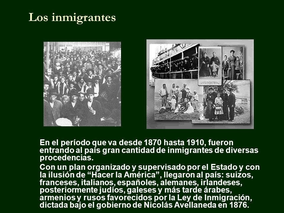 Los inmigrantes En el período que va desde 1870 hasta 1910, fueron entrando al país gran cantidad de inmigrantes de diversas procedencias.