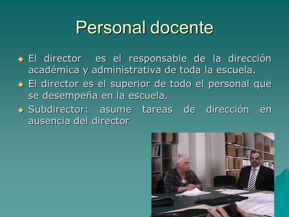 Personal docente El director es el responsable de la dirección académica y administrativa de toda la escuela.
