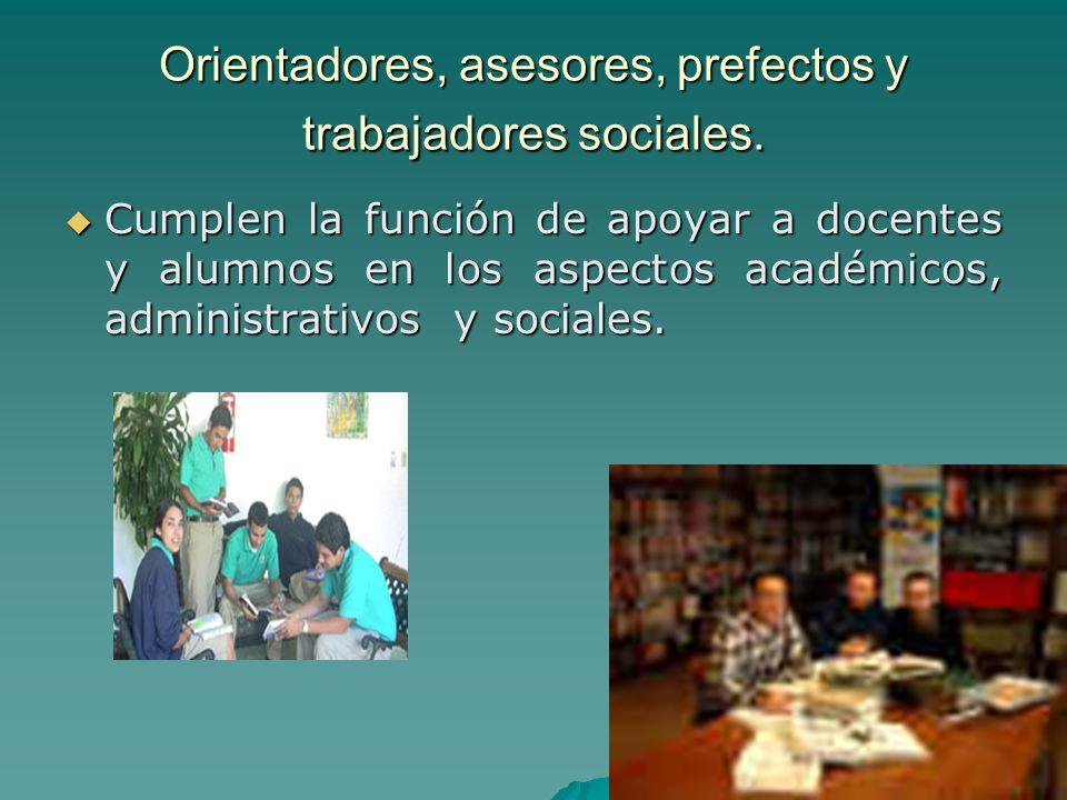 Orientadores, asesores, prefectos y trabajadores sociales.