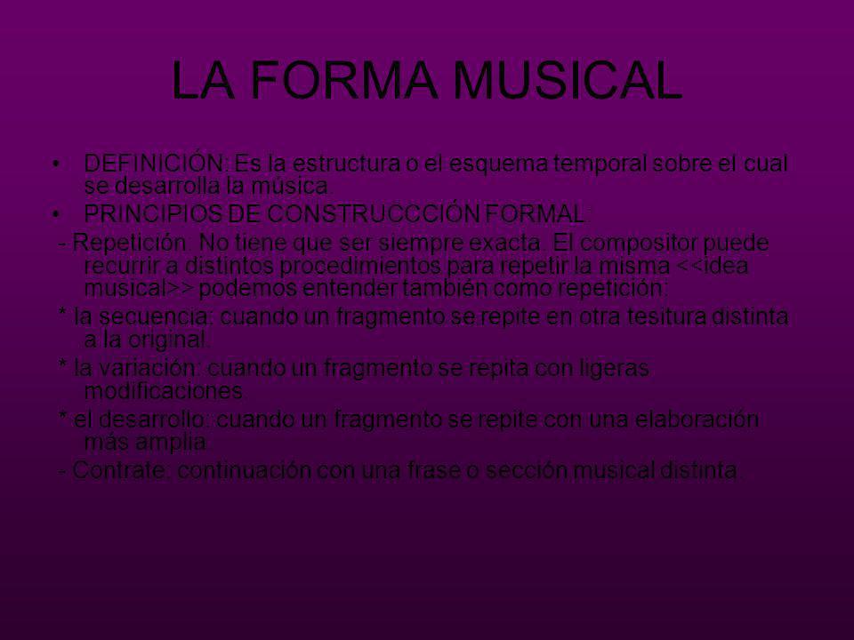 LA FORMA MUSICAL DEFINICIÓN: Es la estructura o el esquema temporal sobre el cual se desarrolla la música.