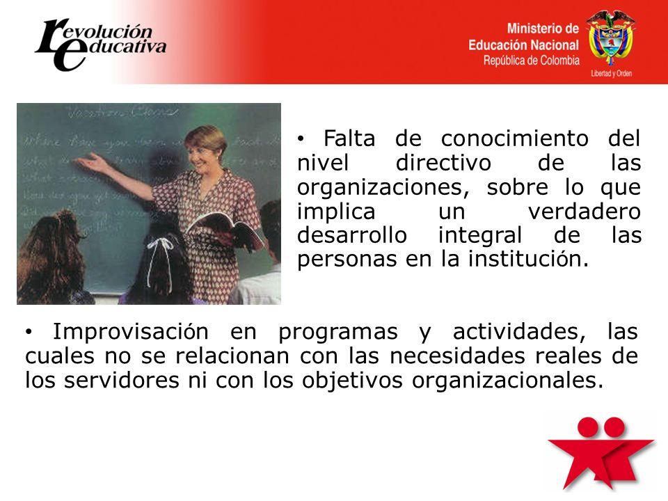 • Falta de conocimiento del nivel directivo de las organizaciones, sobre lo que implica un verdadero desarrollo integral de las personas en la institución.