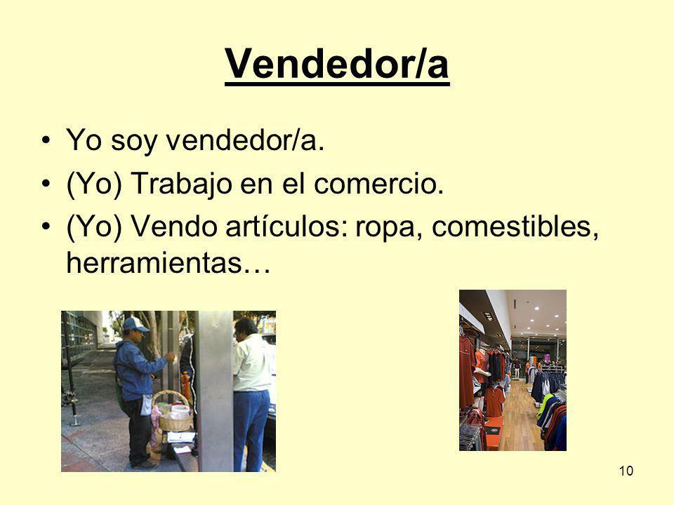 Vendedor/a Yo soy vendedor/a. (Yo) Trabajo en el comercio.