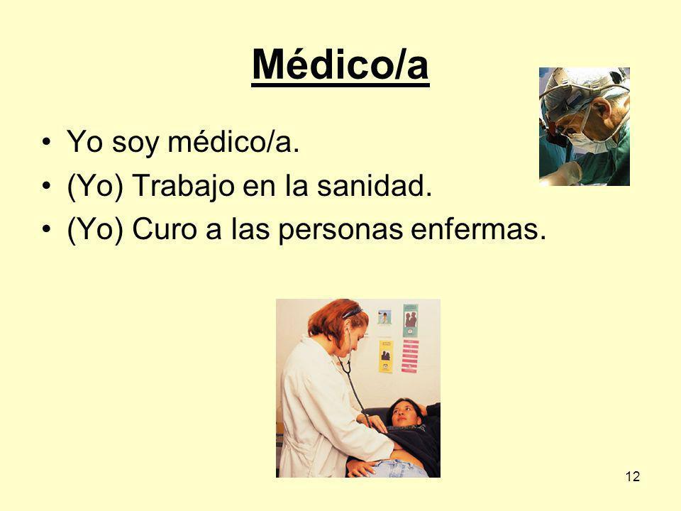 Médico/a Yo soy médico/a. (Yo) Trabajo en la sanidad.