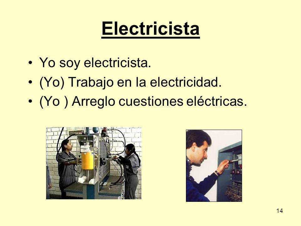 Electricista Yo soy electricista. (Yo) Trabajo en la electricidad.