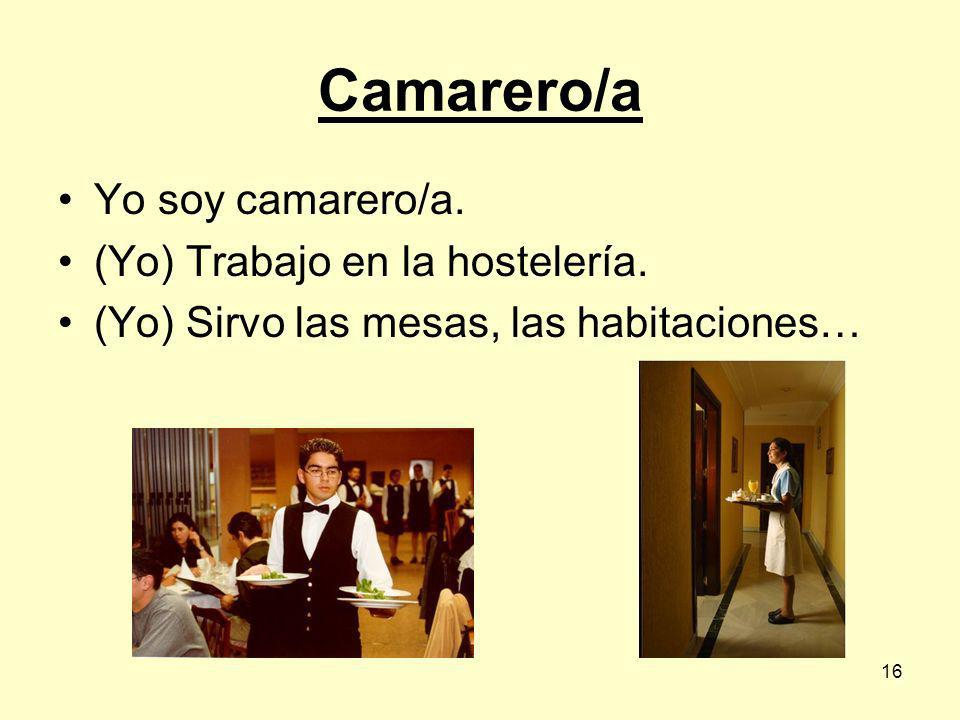 Camarero/a Yo soy camarero/a. (Yo) Trabajo en la hostelería.