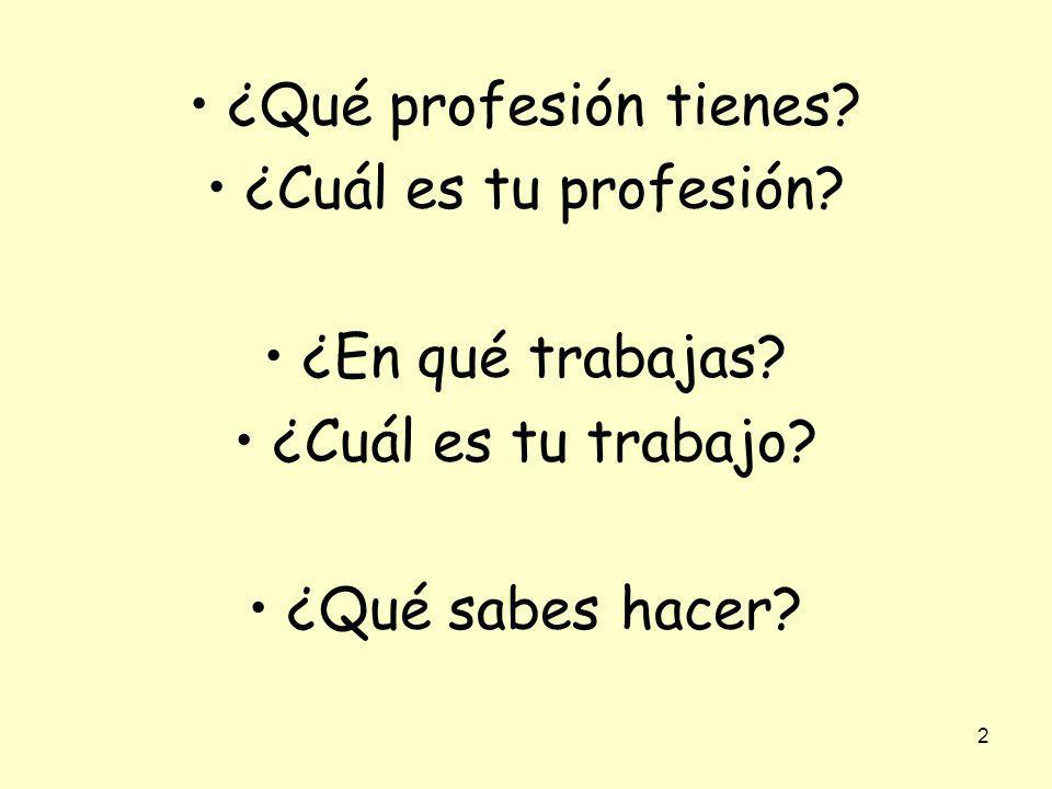 ¿Qué profesión tienes. ¿Cuál es tu profesión. ¿En qué trabajas.