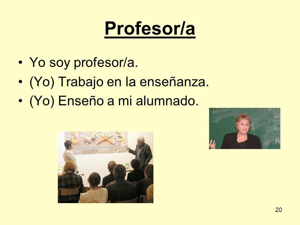 Profesor/a Yo soy profesor/a. (Yo) Trabajo en la enseñanza.