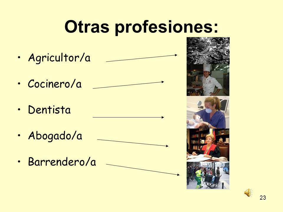 Otras profesiones: Agricultor/a Cocinero/a Dentista Abogado/a
