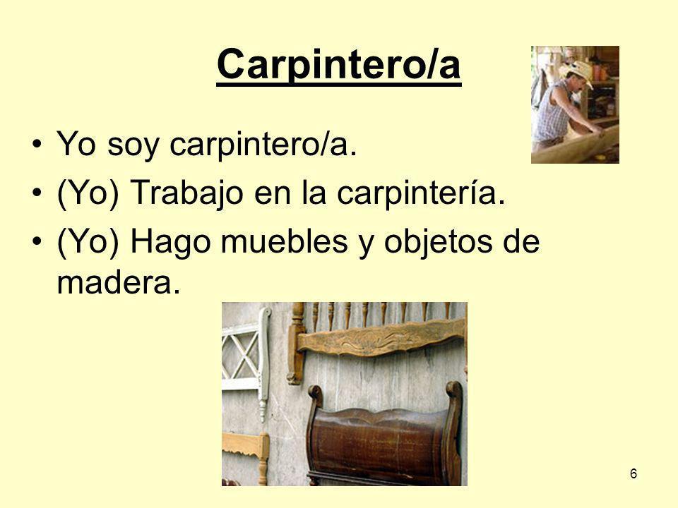 Carpintero/a Yo soy carpintero/a. (Yo) Trabajo en la carpintería.