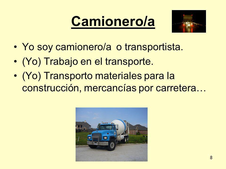Camionero/a Yo soy camionero/a o transportista.