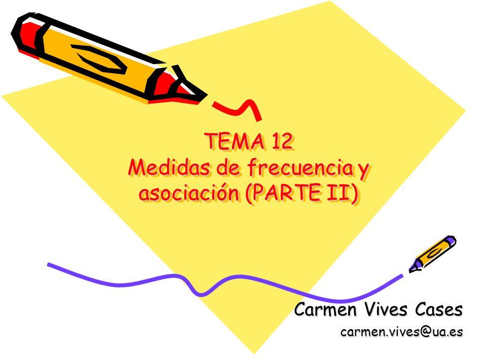 TEMA 12 Medidas de frecuencia y asociación (PARTE II)